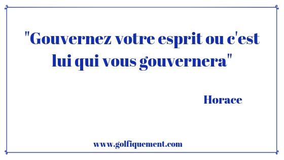 Citation Horace Gouvernez votre esprit ou c'est lui qui vous gouvernera - Golfiquement.com